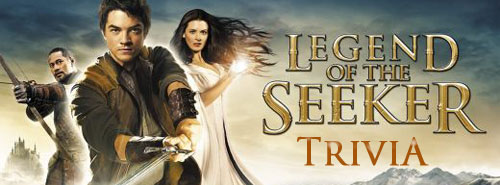Legend of the Seeker trivia